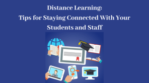 Stay Connected To Your Students and Staff -- Distance Learning Tips